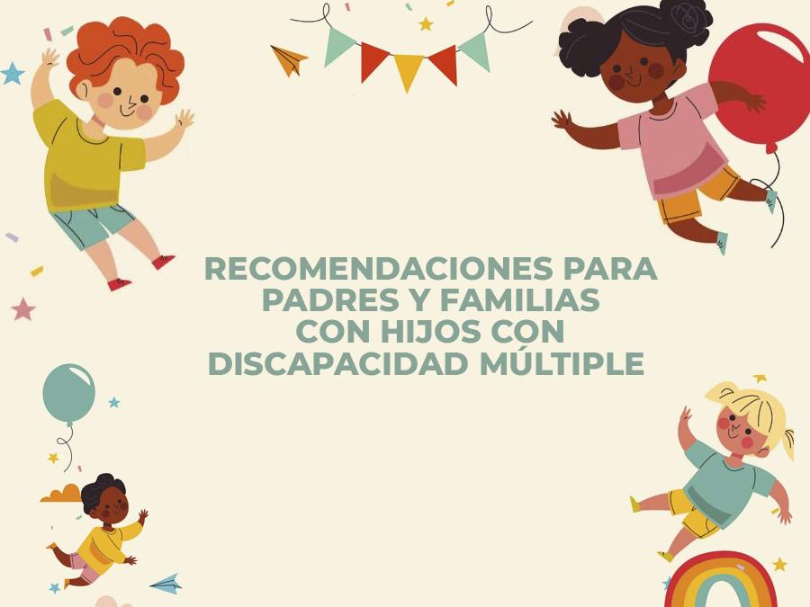 Recomendaciones para padres o familias con hijos con discapacidad múltiple